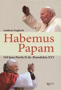 Habemus Papam. Od Jana Pawła II do Benedykta XVI