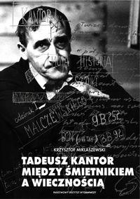 Tadeusz Kantor. Między śmietnikiem a wiecznością