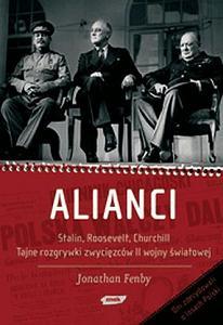 Alianci. Stalin, Roosevelt, Churchil. Tajne rozgrywki zwyci�zc�w II wojny �wiatowej